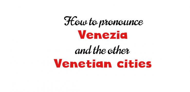 how to pronounce venezia and the other venetian cities